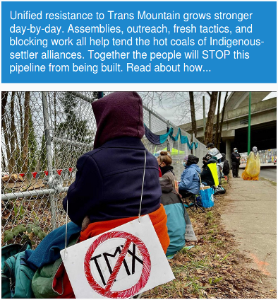 """""""United resistance to Trans Mountain grows stronger day-by-day. Assemblies, outreach, fresh tactics, and blocking work all help tend the hot coals of Indigenous-settler alliances.  Together the people will STOP this pipeline from being built.  Read about how..."""""""